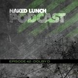 Naked Lunch PODCAST #042 - DOLBY D