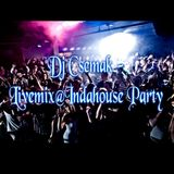 Dj Csemak - Livemix@IndaHouse Party