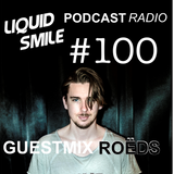 LIQUID SMILE PODCASTRADIO #100 GUESTMIX ROËDS