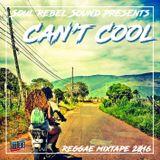 Soul Rebel Sound - Can't Cool - Reggae Mixtape 2016