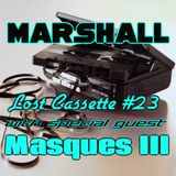 Marshall's Lost Cassette #23 w/ Masques lll