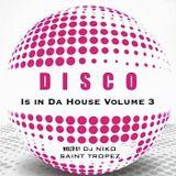DISCO IS IN DA HOUSE Vol 3 - Mixed by Dj NIKO SAINT TROPEZ