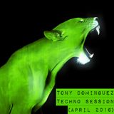 Tony Dominguez - Techno Session (April 2016)