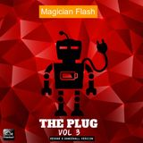 MAGICIAN FLASH - I AM THE PLUG VOL 3