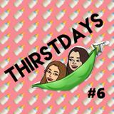 THIRSTDAYS episode 6 - 09/03