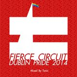 DJ Tonic Pres. Fierce Circuit Dublin Pride 2014 (Mixed By Tonic)