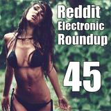 Reddit Electronic Roundup 45