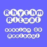 Rhythm Ritual Session 09 - Reelsoul