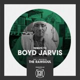 """The RAW HOUSE SUPREME Show - #205 """"Tribute To Boyd Jarvis, Pt. 1"""" (Hosted by The RawSoul)"""