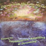 Oozings from the Inner Mynde - Volume 24: Locomotives, Amplified & Dreaming