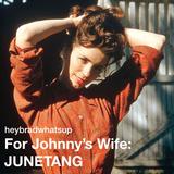 For Johnny's Wife: JUNETANG