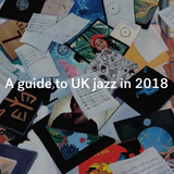 A guide to UK jazz in 2018