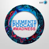 Elements Podcast (#Madness)