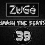 ZuGé - Smash The Beats 39 (20-07-2013)
