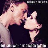 Turbo City Presents: The Girl With The Dragon Tattoo