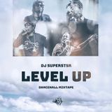 "DJ SUPERSTAR DROPS ""LEVEL UP"" DANCEHALL MIXTAPE 2019"
