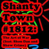 Shanty Town #1812: The Art of War (feat. Shon Dan and Show Crime)