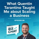What Quentin Tarantino Taught Me about Scaling a Business | EP 89