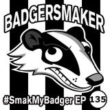 SmakMyBadger EP135