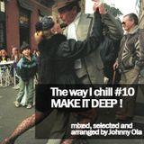 The way I chill #10 - Make it deep !