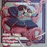 Rebel #026 – Dj Octopus - The Peakmix
