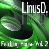 LinusD. - Fetching House Vol. 2