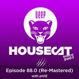 Deep House Cat Show - Episode 88.0 (Re-Mastered) - with philE