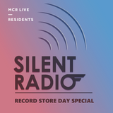 Silent Radio - 22nd April 2017 - Record Store Day Special - MCR Live Resident