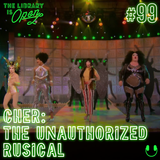 #99 Cher: The Unauthorized Rusical