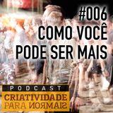 006 - Como você pode ser mais