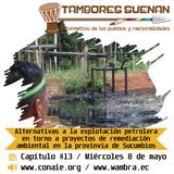Tambores suena Cap 13: Alternativas a la explotación petrolera en torno a proyectos de remediación.