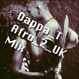 Dappa_T Afro_2_UK Mix