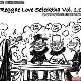 Reggae Love Selecktha Vol. 1.1