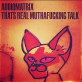 AudioMatrix - Thats Real Muthafuckin Talk