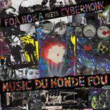 Foa Hoka Meets Cybermonk - Music Du Monde Fou (Album Teaser)
