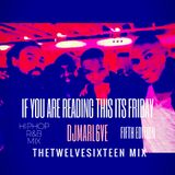 THETWELVESIXTEEN MIX - IF YOUR READING THIS ITS FRIDAY