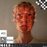 Milk & Alcohol #22: dj.jpeg
