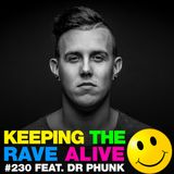 Keeping The Rave Alive Episode 230 featuring Dr Phunk