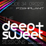 The Deep & Sweet Sessions with Fishplant - Episode 34 - 09.02.17