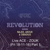 ACE - ZOUK - REVOLUTION (Fri 18-11-16) Part. 1