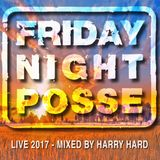 FRIDAY NIGHT POSSE Live 2017 - Mixed by HarryHard