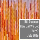 How Did We Get Here? - Monthly Podcast - July 2016