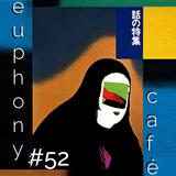 Euphony Café: #52