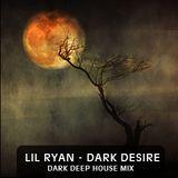 LIL RYAN - Dark Desire - Deep House Mix