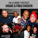 KW & D.MONEY - HAGGIS & FRIED CHICKEN PODCAST!
