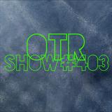 OTR Show #403