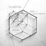 Demin. A & David Kareyan - Calibration podcast #002