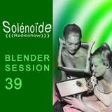 Solénoïde - Blender Session 39 - Geomatic, Orchestra of Spheres, Sonae, Ital Tek, Tajak, Aux Field..