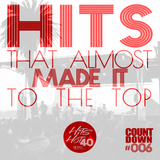 THH40 Countdown #006 - Hits That Almost Made It To The Top