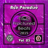 Ace Paradise – Fractured Beats Vol 03 (June MiX 2015)